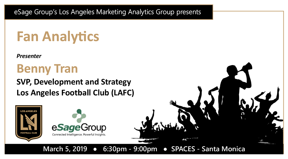 eSage Group Presents March 5th's Los Angeles Marketing Analytics Group Event: Fan Analytics w/Benny Tran, SVP, Development & Strategy at Los Angeles Football Club