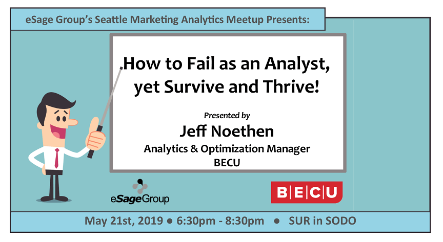 Join us on May 21st for the Seattle Marketing Analytics Group's Event – How to Fail as an Analyst, yet Survive and Thrive! w/ BECU