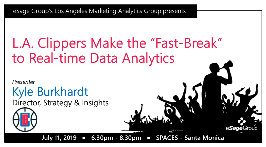 "eSage Group Presents July 11th's L.A. Marketing Analytics Event: L.A. Clippers Make the ""Fast-Break"" to Real-time Data Analytics w/ Kyle Burkhardt, Director, Strategy & Insights at the L.A. Clippers"