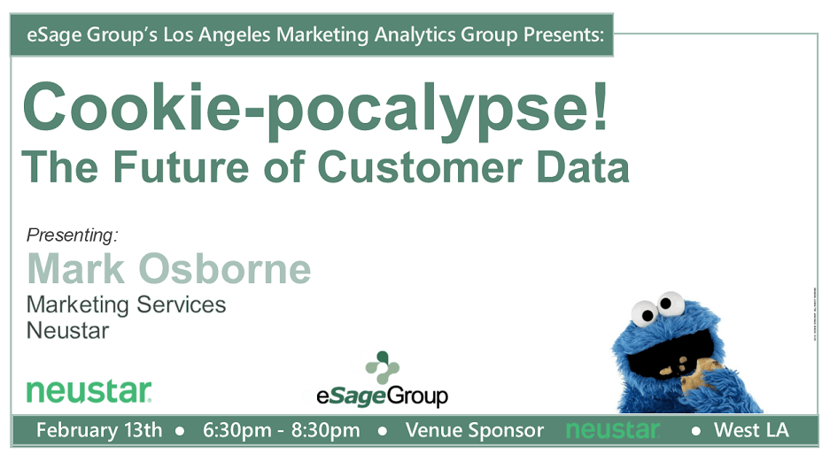 eSage Group Presents the LA Marketing Analytics Group's Next Event: Cookie-pocalypse! The Future of Customer Data w/ Neustar