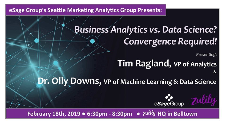 Join us in Belltown on February 18th for eSage Group's next Seattle Marketing Analytics Group event w/ Zulily – Business Analytics Vs. Data Science? Convergence Required!